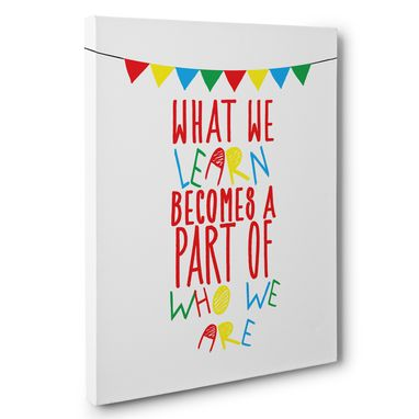 Custom Made What We Learn Becomes A Part Of Who We Are Classroom Canvas Wall Art