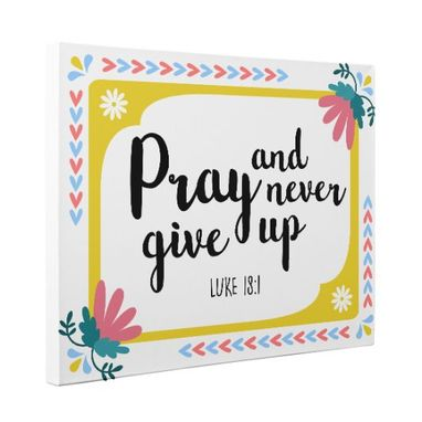 Custom Made Pray And Never Give Up Canvas Wall Art