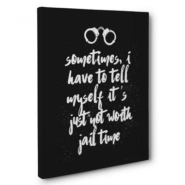 Custom Made Sometimes I Have To Tell Myself It'S Just Not Worth Jail Time Canvas Wall Art