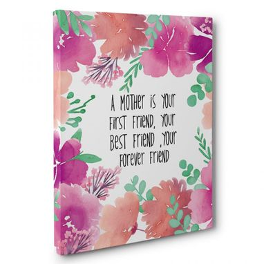 Custom Made A Mother Is Your First Friend Canvas Wall Art