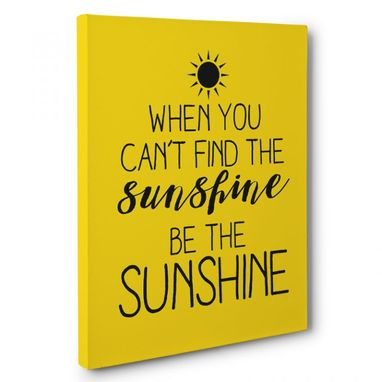 Custom Made When You Can'T Find The Sunshine Canvas Wall Art