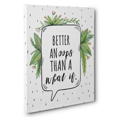 Custom Made Better An Oops Than A What If Canvas Wall Art