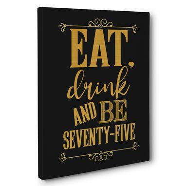 Custom Made Eat Drink And Be Seventy Five Birthday Canvas Wall Art