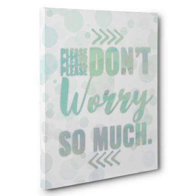 Custom Made Please Don'T Worry So Much Canvas Wall Art