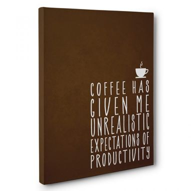 Custom Made Coffee Has Given Me Unrealistic Expectations Canvas Wall Art