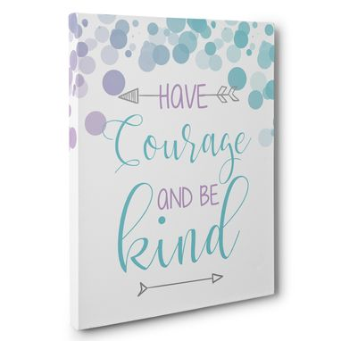 Custom Made Have Courage Be Kind Canvas Wall Art
