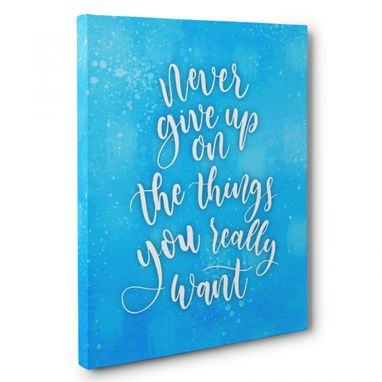 Custom Made Never Give Up On The Things You Want Canvas Wall Art