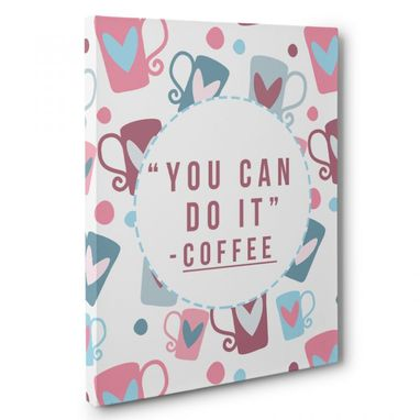 Custom Made You Can Do It Coffee Canvas Wall Art