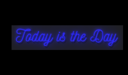 Custom Made Today Is The Day Neon Sign