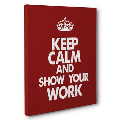 Custom Made Keep Calm And Show Your Work Classroom Canvas Wall Art