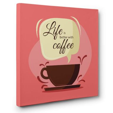 Custom Made Life Is Better With Coffee Canvas Wall Art