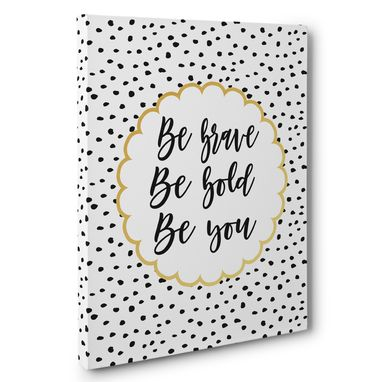Custom Made Be Brave Be Gold Be You Motivational Canvas Wall Art