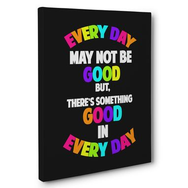 Custom Made Everyday May Not Be Good Classroom Canvas Wall Art