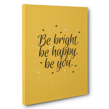 Custom Made Be Bright Be Happy Be You Canvas Wall Art