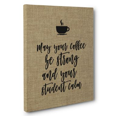 Custom Made May Your Coffee Be Strong Teacher Canvas Wall Art