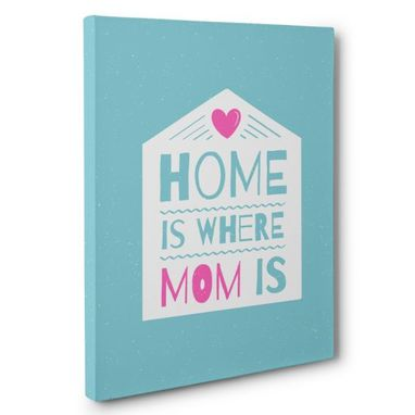Custom Made Home Is Where Mom Is Canvas Wall Art