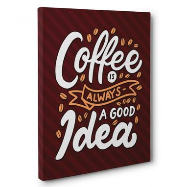 Custom Made Coffee Is Always A Good Idea Canvas Wall Art