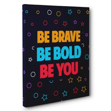 Custom Made Be Brave Be Bold Be You Canvas Wall Art