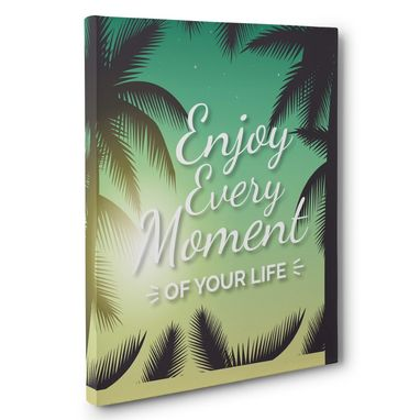 Custom Made Enjoy Every Moment Of Life Canvas Wall Art