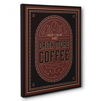 Custom Made Keep Calm And Drink More Coffee Canvas Wall Art