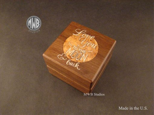 Custom Made Inlaid Ring Box, Love You To The Moon And Back. Free Engraving And Shipping. Rb68