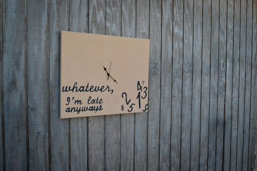 "Custom Made ""Whatever, I'M Late Anyways"" Canvas Clock"
