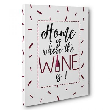Custom Made Home Is Where The Wine Is Kitchen Canvas Wall Art