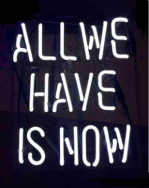 Custom Made All We Have Is Now Neon Sign