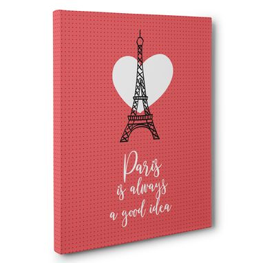 Buy A Hand Made Paris Is Always A Good Idea Canvas Wall Art Made To