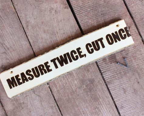 Buy A Hand Made Measure Twice Cut Once Ironic Sign