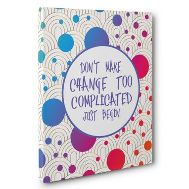 Custom Made Don'T Make Change Too Complicated Canvas Wall Art