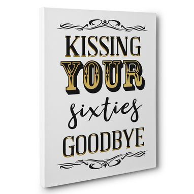 Custom Made Kissing Your Sixties Goodbye 70th Birthday Canvas Wall Art
