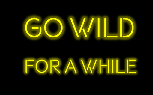 Custom Made Go Wild For A While Neon Sign