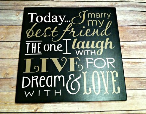 Custom Made Today I Marry My Best Friend.. The One I Laugh With Live For And Dream With