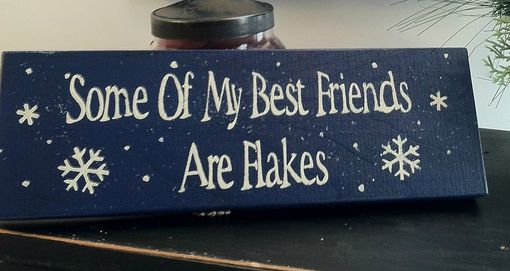 Custom Made Some Of My Best Friends Are Flakes 12  In X 4 In Sign