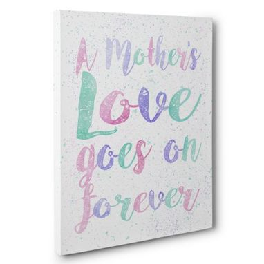 Custom Made A Mother'S Love Goes On Forever Canvas Wall Art