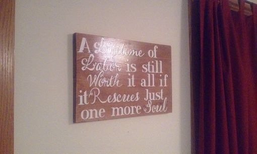 Custom Made A Lifetime Of Labor Is Still Worth It All Sign
