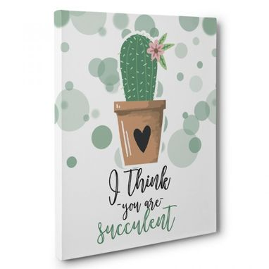 Custom Made I Think You Are Succulent Canvas Wall Art