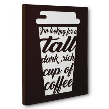 Custom Made Looking For A Tall Rich Cup Of Coffee Kitchen Canvas Wall Art