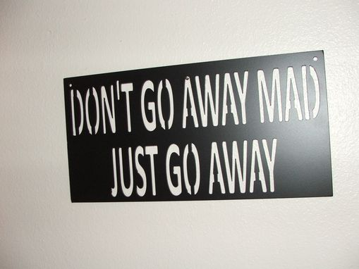 Custom Made Don't Go Away Made Just Go Away Sign.