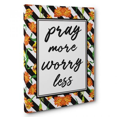 Custom Made Pray More Worry Less Canvas Wall Art