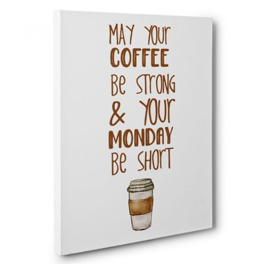 Custom Made May Your Coffee Be Strong Canvas Wall Art