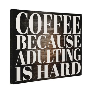 Custom Made Coffee Because Adulting Is Hard Canvas Wall Art