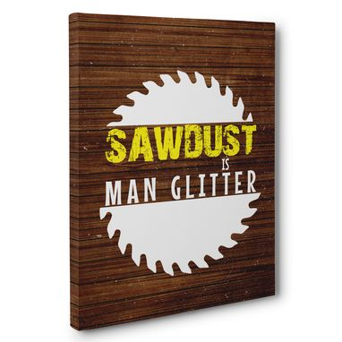 Custom Made Sawdust Is Man Glitter Man Cave Canvas Wall Art