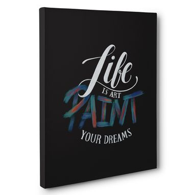 Custom Made Life Is Art Paint Your Dreams Motivational Canvas Wall Art