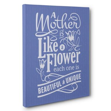 Custom Made A Mother Is Like A Flower Canvas Wall Art