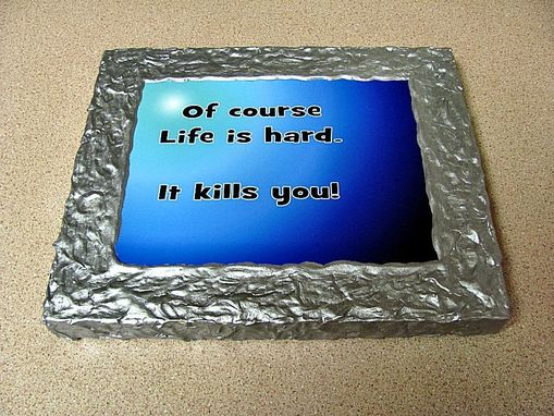 Custom Made Wall Plaque Art - Of Course Life Is Tough