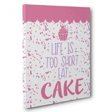 Custom Made Life Is Too Short Eat Cake Canvas Wall Art