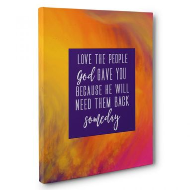 Custom Made Love The People God Gave You Canvas Wall Art