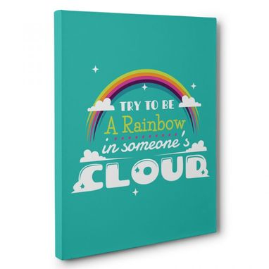 Custom Made Try To Be A Rainbow In Someones Cloud Canvas Wall Art